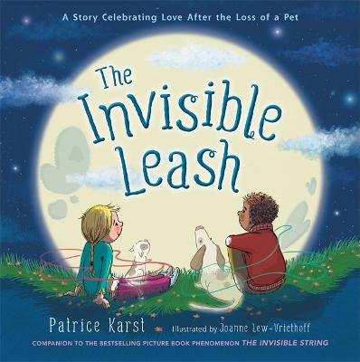 The Invisible Leash: A Story Celebrating Love After the Loss of a Pet by Patrice Karst