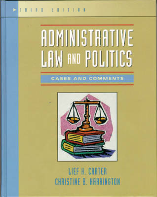 Administrative Law and Politics by Lief H. Carter