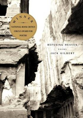 Refusing Heaven by JACK GILBERT