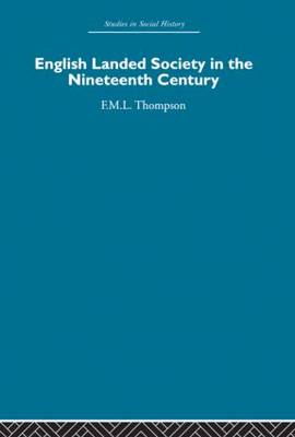 English Landed Society in the Nineteenth Century by F. M. L. Thompson