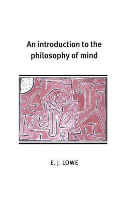 Introduction to the Philosophy of Mind by E. J. Lowe