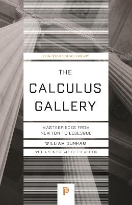 The Calculus Gallery: Masterpieces from Newton to Lebesgue by William Dunham