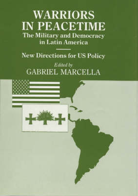 Warriors in Peacetime: New Directions for US Policy The Military and Democracy in Latin America book