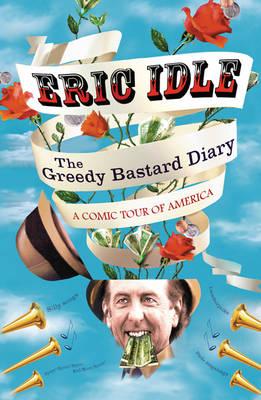 The Greedy Bastard Diary by Eric Idle