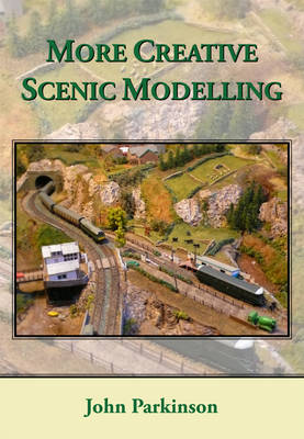 More Creative Scenic Modelling by John Parkinson