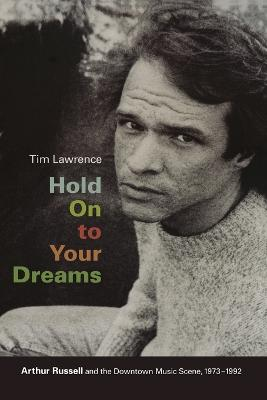 Hold On to Your Dreams by Tim Lawrence