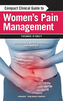 Compact Clinical Guide to Women's Pain Management by Yvonne M. D'Arcy