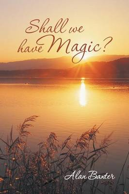 Shall We Have Magic? by Alan Baxter