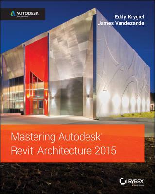 Mastering Autodesk Revit Architecture 2015 by Eddy Krygiel