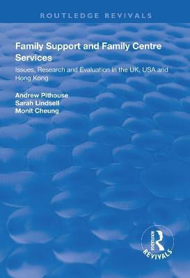 Family Support and Family Centre Services: Issues, Research and Evaluation in the UK, USA and Hong Kong by Andrew Pithouse