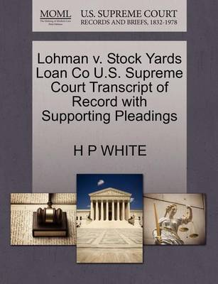 Lohman V. Stock Yards Loan Co U.S. Supreme Court Transcript of Record with Supporting Pleadings by H P White