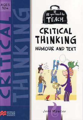 All You Need to Teach Critical Thinking Ages 10+ by Jeni Mawter