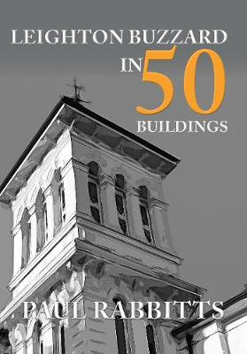 Leighton Buzzard in 50 Buildings by Paul Rabbitts