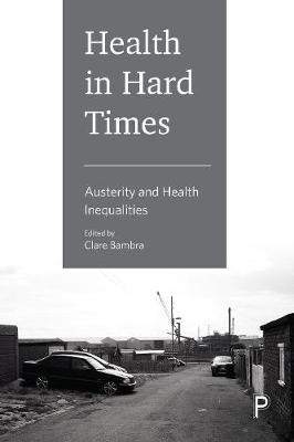 Health in Hard Times: Austerity and Health Inequalities by Clare Bambra