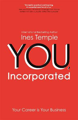 YOU, Incorporated: Your Career is Your Business by Ines Temple