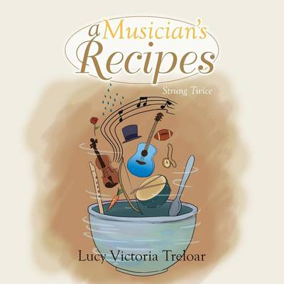 A Musician's Recipes by Lucy Victoria Treloar