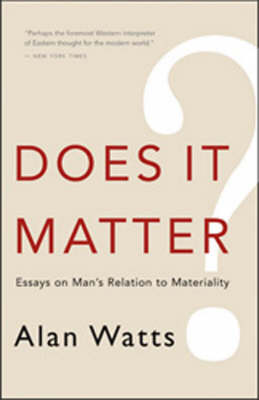 Does it Matter?: Essays on Man's Relation to Materiality by Alan Watts
