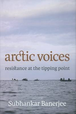 Arctic Voices: Resistance At The Tipping Point book
