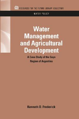 Water Management and Agricultural Development by Kenneth D. Frederick