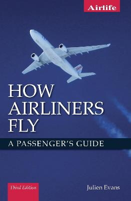 How Airliners Fly: A Passenger's Guide - Third Edition by Julien Evans