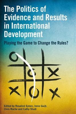 The Politics of Evidence and Results in International Development by Rosalind Eyben