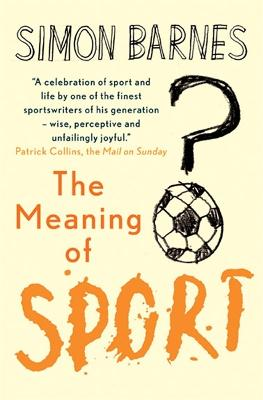 Meaning of Sport by Simon Barnes