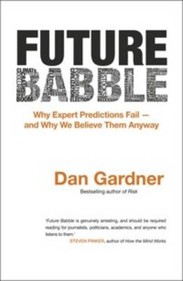 Future Babble: Why Expert Predictions Are Fail - And Why WeBelieve Themanyway book