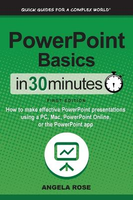 PowerPoint Basics in 30 Minutes by Angela Rose