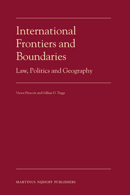 International Frontiers and Boundaries: Law, Politics and Geography by Victor Prescott