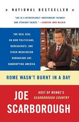 Rome Wasn't Burnt In A Day by Joe Scarborough