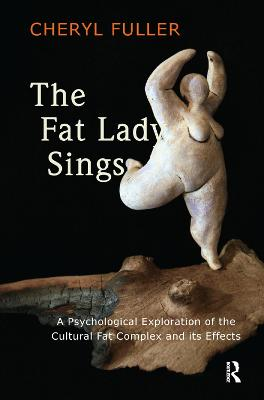 The The Fat Lady Sings: A Psychological Exploration of the Cultural Fat Complex and its Effects by Cheryl Fuller