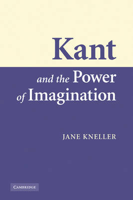 Kant and the Power of Imagination by Jane Kneller