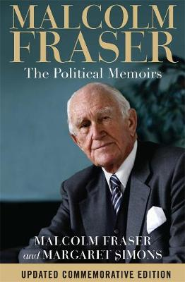 Malcolm Fraser: The Political Memoirs by Margaret Simons