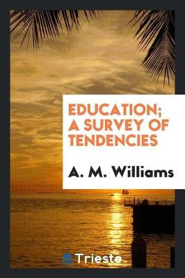Education; A Survey of Tendencies by A. M. Williams