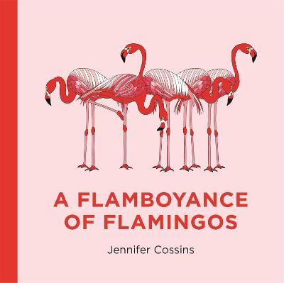 A Flamboyance of Flamingos by Jennifer Cossins