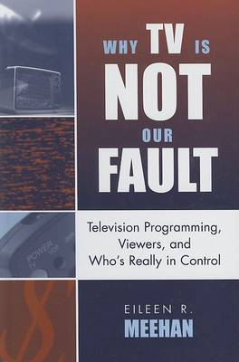 Why TV Is Not Our Fault by Eileen R. Meehan