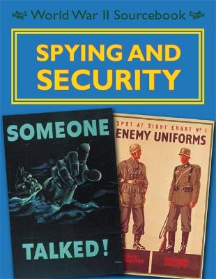 World War II Sourcebook: Spying and Security by Charlie Samuels