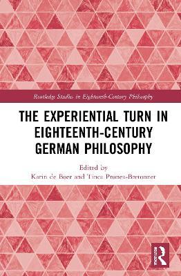 The Experiential Turn in Eighteenth-Century German Philosophy by Karin de Boer
