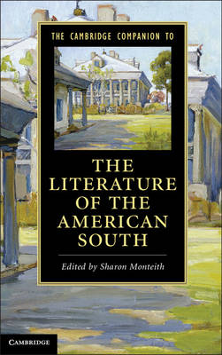 The Cambridge Companion to the Literature of the American South by Sharon Monteith