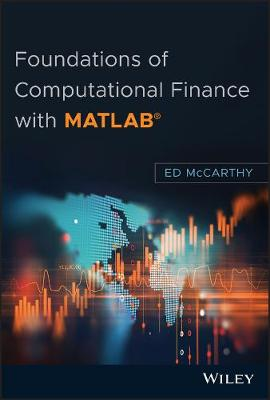 Foundations of Computational Finance with MATLAB by Ed McCarthy