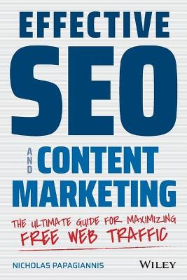 Effective SEO and Content Marketing: The Ultimate Guide for Maximizing Free Web Traffic by Nicholas Papagiannis