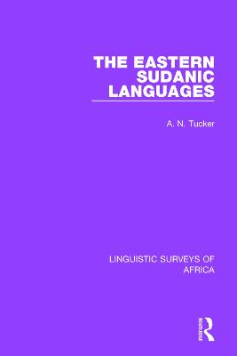 The The Eastern Sudanic Languages by A. N. Tucker