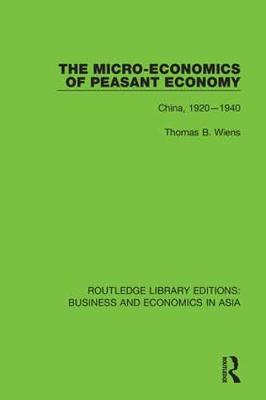 The Micro-Economics of Peasant Economy, China 1920-1940 by Thomas B. Wiens