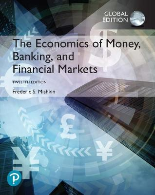 The Economics of Money, Banking and Financial Markets, Global Edition by Frederic Mishkin