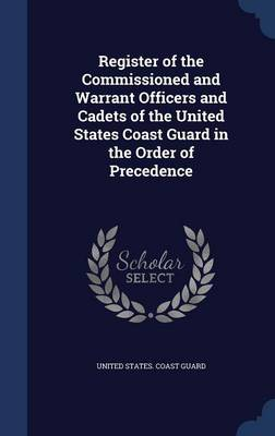 Register of the Commissioned and Warrant Officers and Cadets of the United States Coast Guard in the Order of Precedence by United States Coast Guard