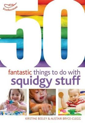 50 Fantastic things to do with squidgy stuff by Kirstine Beeley