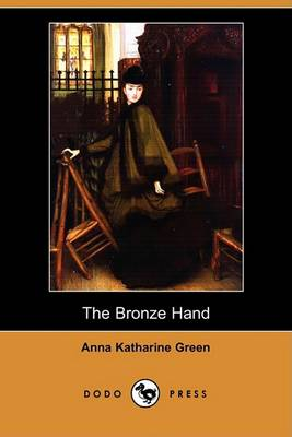 The Bronze Hand (Dodo Press) by Anna Katharine Green