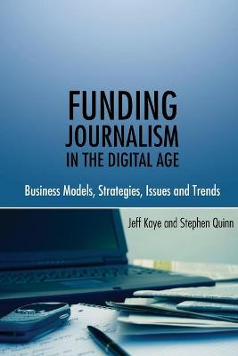 Funding Journalism in the Digital Age by Jeff Kaye