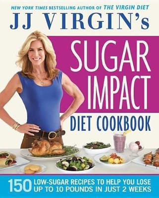 Jj Virgin's Sugar Impact Diet Cookbook by J J Virgin