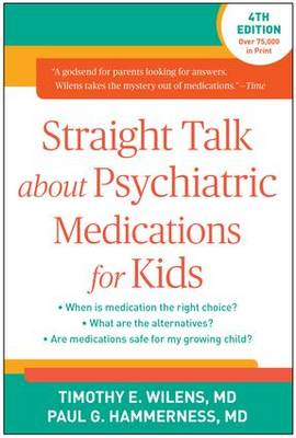Straight Talk about Psychiatric Medications for Kids, Fourth Edition by Timothy E. Wilens